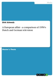 A European affair - a comparison of 1950's Dutch and German television ebook by Dirk Schmelz