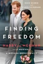 Finding Freedom: Harry and Meghan and the Making of a Modern Royal Family ebook by Omid Scobie, Carolyn Durand