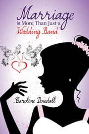 Marriage is More Than Just a Wedding Band ebook by Caroline Dowdall