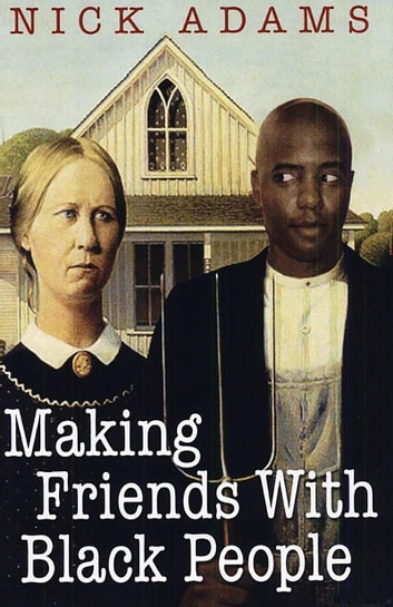 Making Friends With Black People ebook by Nick Adams
