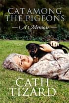 Cat Among the Pigeons - A Memoir ebook by Catherine Tizard