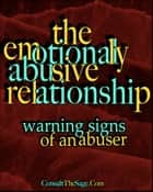 The Emotionally Abusive Relationship: Warning Signs of an Abuser ebook by ConsultTheSage.Com