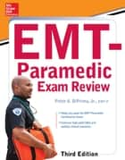 McGraw-Hill Education's EMT-Paramedic Exam Review, Third Edition ebook by George P. Benedetto Jr., Peter A. DiPrima Jr.
