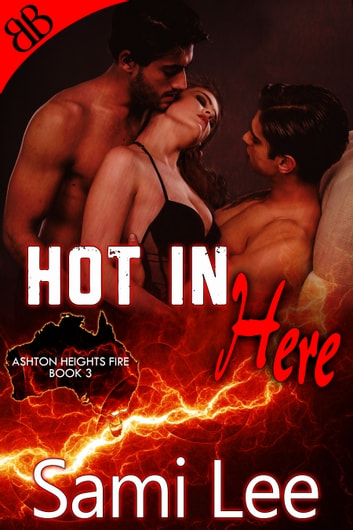 Hot In Here - Aussie Firefighters Ménage Erotic Romantic Comedy ebook by Sami Lee