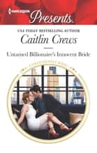 Untamed Billionaire's Innocent Bride - An Uplifting International Romance ebook by Caitlin Crews