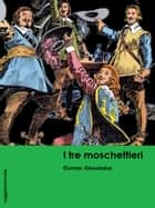 I Tre moschettieri ebook by Dumas Alexandre