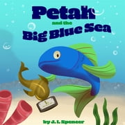 Petah and the Big Blue Sea - Join Petah and his friends as he discovers one of life's greatest secrets to success! ebook by J. I. Spencer