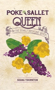Poke Sallet Queen and the Family Medicine Wheel ebook by Shana Thornton