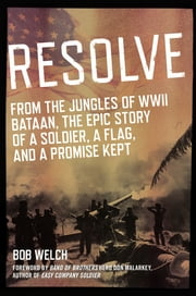 Resolve - From the Jungles of WW II Bataan,The Epic Story of a Soldier, a Flag, and a Prom ise Kept ebook by Bob Welch