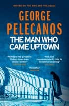 The Man Who Came Uptown - One of The Times 'Best Crime Novels of the Decade' ebook by