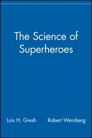 The Science of Superheroes ebook by Lois H. Gresh,Robert Weinberg