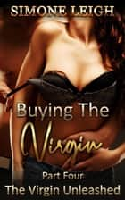 The Virgin Unleashed - Buying the Virgin, #4 ebook by Simone Leigh