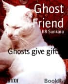 Ghost Friend - Ghosts give gifts ebook by BR Sunkara