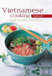 Vietnamese Cooking made Easy - Simple, Flavorful and Quick Meals ebook by Periplus Editors