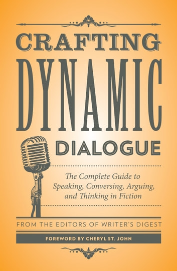 Crafting Dynamic Dialogue - The Complete Guide to Speaking, Conversing, Arguing, and Thinking in Fiction ebook by