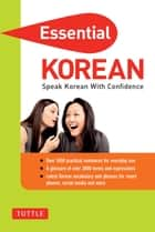 Essential Korean - Speak Korean with Confidence! (Korean Phrasebook) ebook by Soyeung Koh, Gene Baik