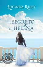 Il segreto di Helena eBook by Lucinda Riley