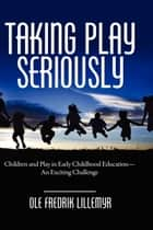 Taking Play Seriously ebook by Ole Fredrik Lillemyr