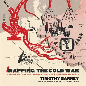 Mapping the Cold War - Cartography and the Framing of America's International Power audiobook by Timothy Barney