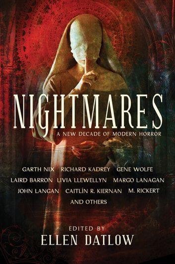 Nightmares - A New Decade of Modern Horror ebook by Richard Kadrey,Garth Nix,Gene Wolfe,Margo Lanagan,Laird Barron,Caitl?n Kiernan