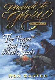 Prelude to Glory, Vol. 2: The Times That Try Men's Souls - The Times That Try Men's Souls ebook by Ron Carter