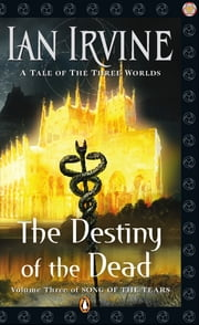 Destiny of the Dead: Song of the Tears Volume Three ebook by Ian Irvine