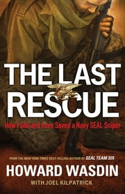 The Last Rescue - How Faith and Love Saved a Navy SEAL Sniper ebook by Howard Wasdin,Joel Kilpatrick