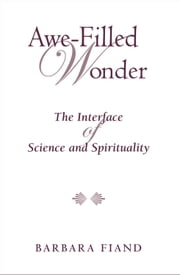 Awe-Filled Wonder: The Interface of Science and Spirituality ebook by Barbara Fiand