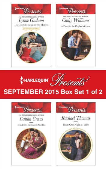 Harlequin Presents September 2015 - Box Set 1 of 2 - The Greek Commands His Mistress\Traded to the Desert Sheikh\A Pawn in the Playboy's Game\From One Night to Wife ebook by Lynne Graham,Caitlin Crews,Cathy Williams,Rachael Thomas