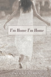 I'm Home I'm Home ebook by Paula Cytryn