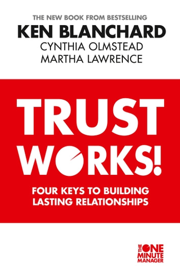 Trust Works: Four Keys to Building Lasting Relationships ebook by Ken Blanchard,Olmstead,Martha Lawrence