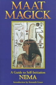 Maat Magick: A Guide to Self-Initiation ebook by Nema