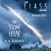 Class: The Stone House audiobook by Patrick Ness, A. K. Benedict