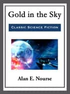 Gold in the Sky ebook by Alan E. Nourse