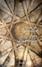L'écriture du monde ebook by François Taillandier