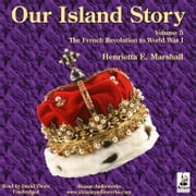 Our Island Story, Vol. 5 - The French Revolution to World War I audiobook by Henrietta E. Marshall