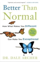Better Than Normal: How What Makes You Different Can Make You Exceptional - How What Makes You Different Can Make You Exceptional ebook by Dr. Dale Archer