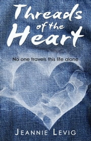 Threads of the Heart ebook by Jeannie Levig
