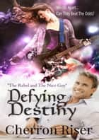 Defying Destiny ebook by Cherron Riser