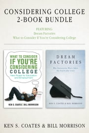 Considering College 2-Book Bundle - Dream Factories / What to Consider If You're Considering College ebook by Ken S. Coates,Bill Morrison