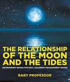 The Relationship of the Moon and the Tides - Environment Books for Kids | Children's Environment Books ebook by Baby Professor