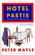 Hotel Pastis - A Novel of Provence ebook by Peter Mayle