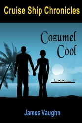 Cruise Ship Chronicles: Cozumel Cool ebook by James Vaughn