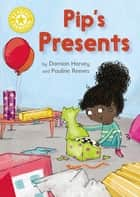Pip's Presents - Independent Reading Yellow 3 ebook by Damian Harvey, Pauline Reeves
