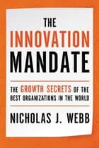The Innovation Mandate - The Growth Secrets of the Best Organizations in the World ebook by Nicholas Webb
