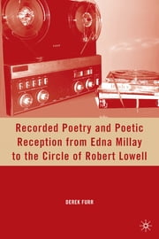 Recorded Poetry and Poetic Reception from Edna Millay to the Circle of Robert Lowell ebook by Derek Furr