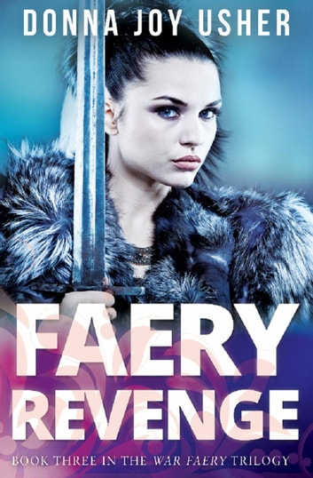 Faery Revenge - The War Faery Trilogy, #3 ebook by Donna Joy Usher