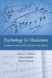 Psychology for Musicians - Understanding and Acquiring the Skills ebook by Andreas C. Lehmann,John A. Sloboda,Robert H. Woody