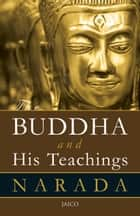 The Buddha And His Teachings ebook by Narada