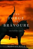 Une Forge de Bravoure (Rois et Sorciers – Tome n 4) eBook by Morgan Rice